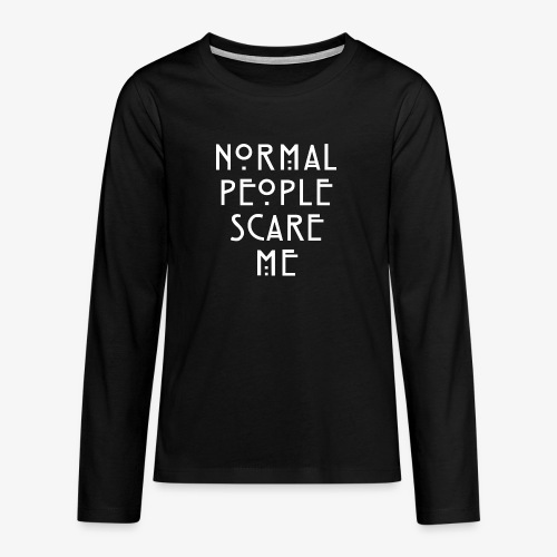 NORMAL PEOPLE SCARE ME - T-shirt manches longues Premium Ado
