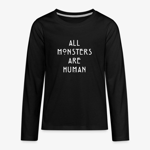 All Monsters Are Human - T-shirt manches longues Premium Ado