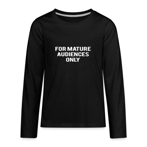 For Mature Audiences Only - Teenagers' Premium Longsleeve Shirt