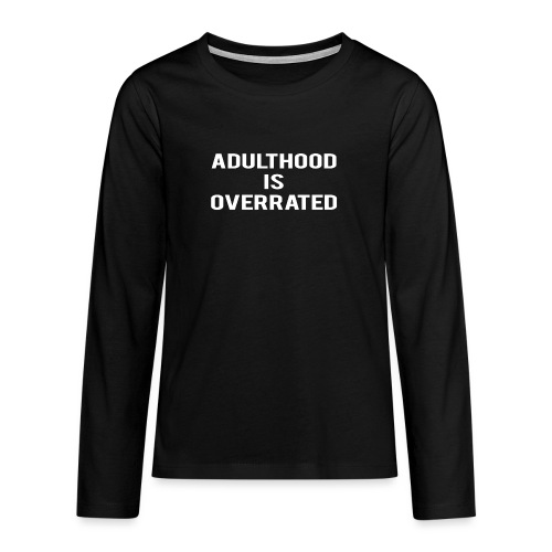 Adulthood Is Overrated - Teenagers' Premium Longsleeve Shirt