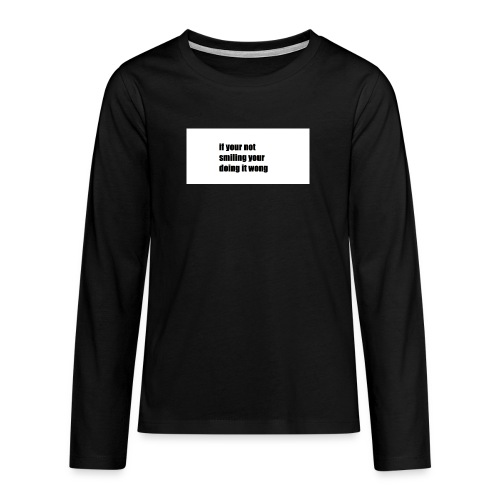 if your not smiling your doing it wong - Teenagers' Premium Longsleeve Shirt