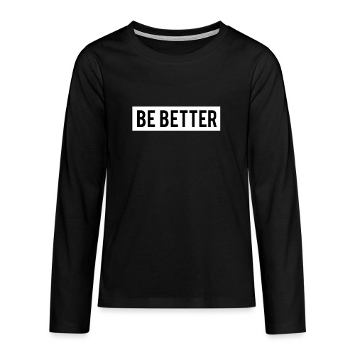 Be Better - Teenagers' Premium Longsleeve Shirt