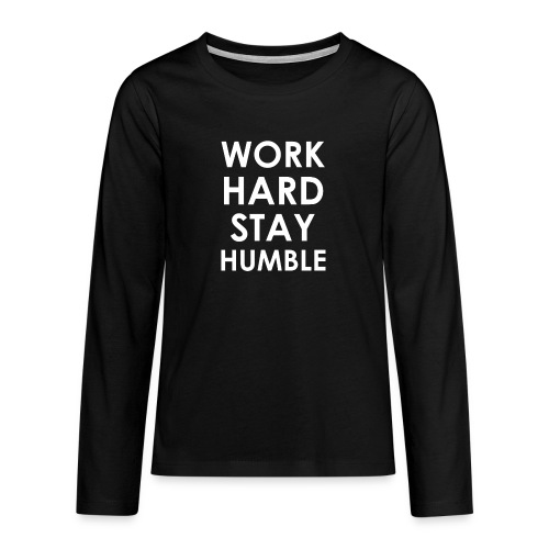 WORK HARD STAY HUMBLE - Teenager Premium Langarmshirt