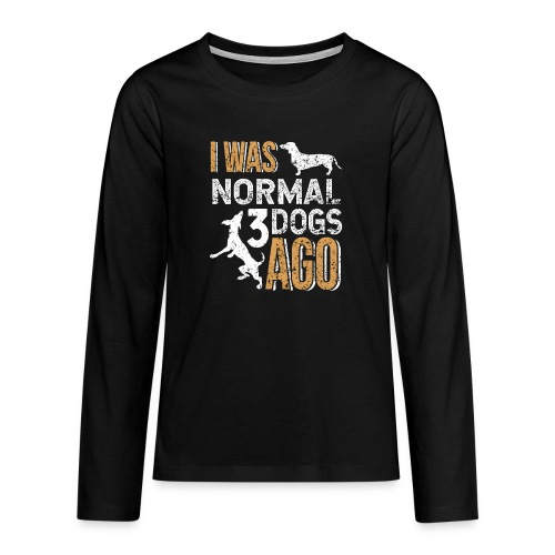I WAS NORMAL 3 DOGS AGO - Teenager Premium Langarmshirt