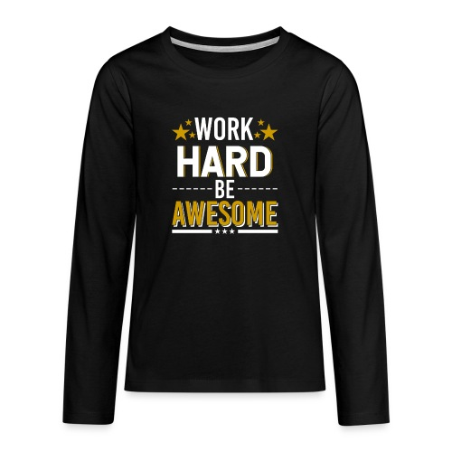 WORK HARD BE AWESOME - Teenager Premium Langarmshirt