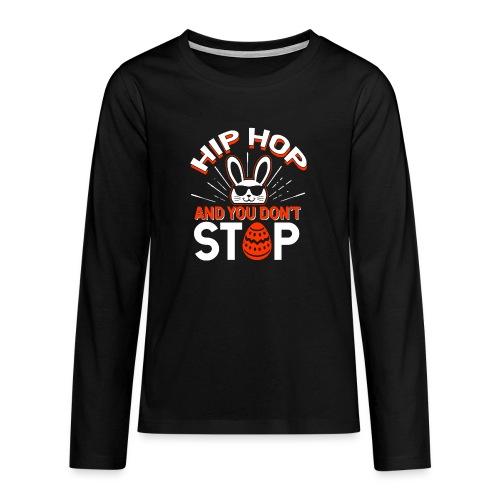 Hip Hop and You Don t Stop - Ostern - Teenager Premium Langarmshirt