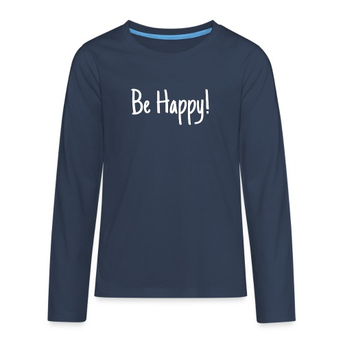 Be Happy - Teenager Premium Langarmshirt