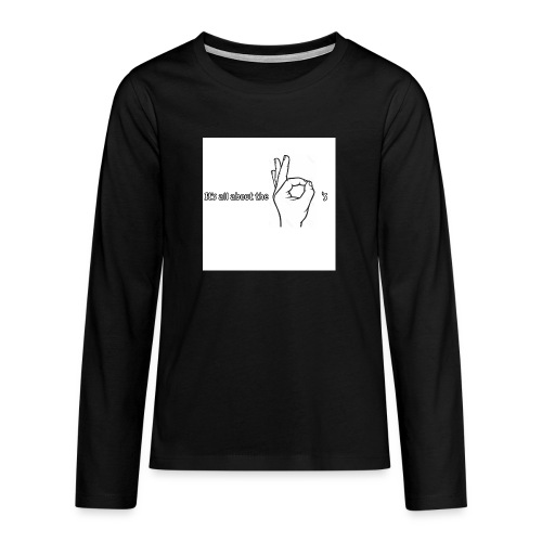 All about the - Teenagers' Premium Longsleeve Shirt