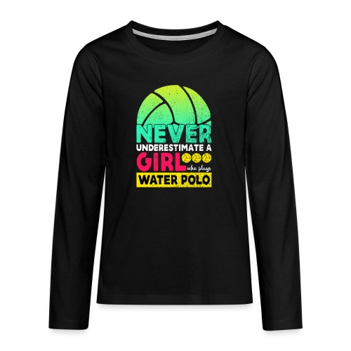 Never Underestimate A Girl Who Plays Water Polo - Teenagers' Premium Longsleeve Shirt
