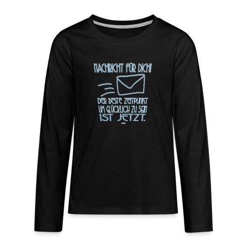 Sei glücklich! JETZT! - Teenager Premium Langarmshirt