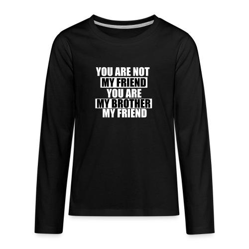 my friend - T-shirt manches longues Premium Ado