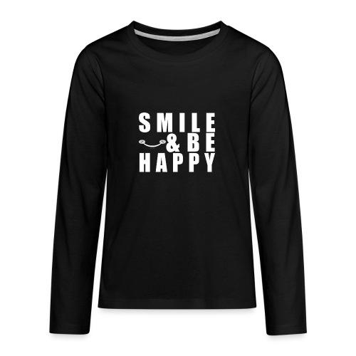 SMILE AND BE HAPPY - Teenagers' Premium Longsleeve Shirt