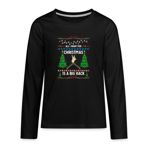 All I Want For Christmas Is A Big Rack - Teenagers' Premium Longsleeve Shirt