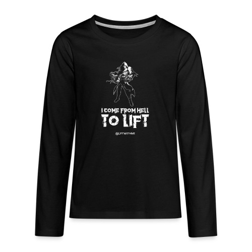 Lift With Me - I Come From Hell To Lift - Maglietta Premium a manica lunga per teenager
