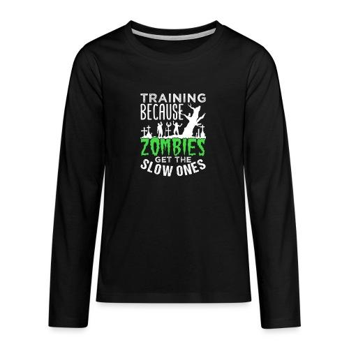 Training Because Zombies Get The Slow Ones - Teenager Premium Langarmshirt