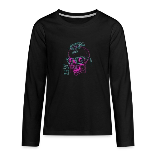 TOO CUTE FOR YOU - Koszulka Premium z długim rękawem dla nastolatków