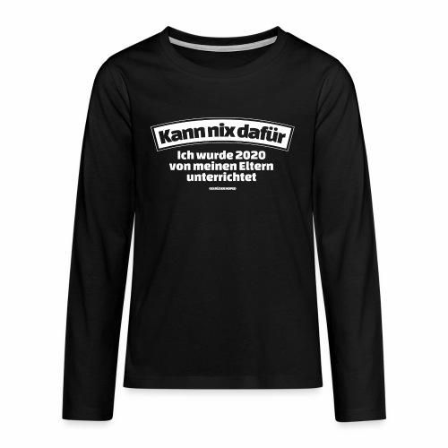 Kann nix dafür - Teenager Premium Langarmshirt