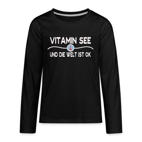 Vitamin See und die Welt ist OK! Meer Sprüche - Teenager Premium Langarmshirt