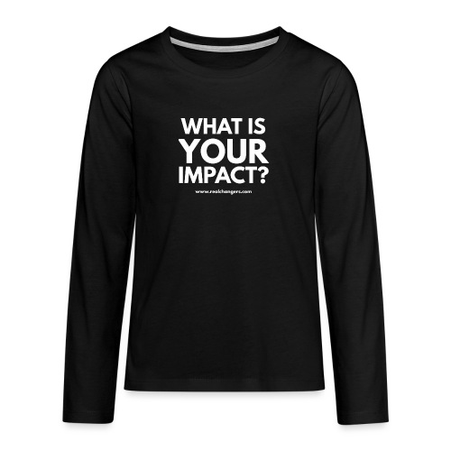 whatisyourimpact - Teenagers' Premium Longsleeve Shirt