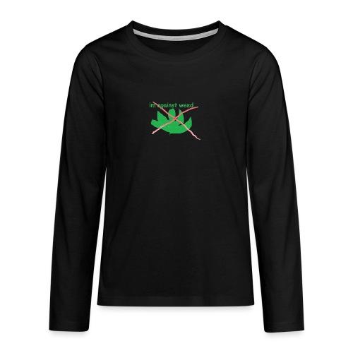 im against weed - Teinien premium pitkähihainen t-paita