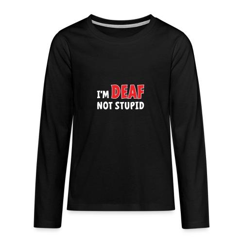 I'm deaf not stupid, ik ben doof niet dom. - Teenager Premium shirt met lange mouwen