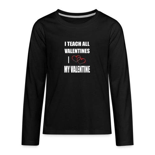 Ich lehre alle Valentines - Ich liebe meine Valen - Teenager Premium Langarmshirt