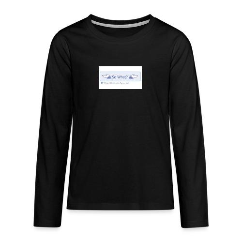 So What? - Teenagers' Premium Longsleeve Shirt