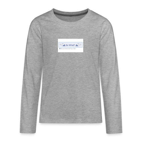 So What? - Teenagers' Premium Longsleeve Shirt