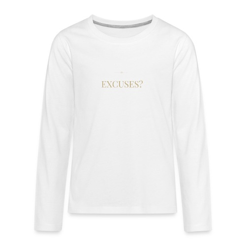 EXCUSES? Motivational T Shirt - Teenagers' Premium Longsleeve Shirt