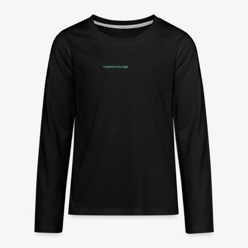 Trigeminal neuralgia - Koszulka Premium z długim rękawem dla nastolatków
