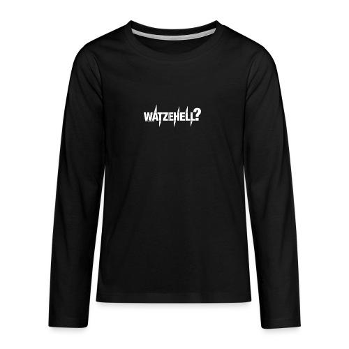 Watzehell - Teenager Premium Langarmshirt