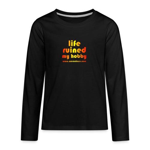 life ruined my hobby sunburst - Teenagers' Premium Longsleeve Shirt