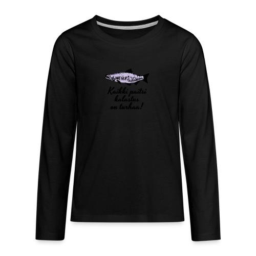Kaikki paitsi kalastus on turhaa kaksi väriä - Teinien premium pitkähihainen t-paita