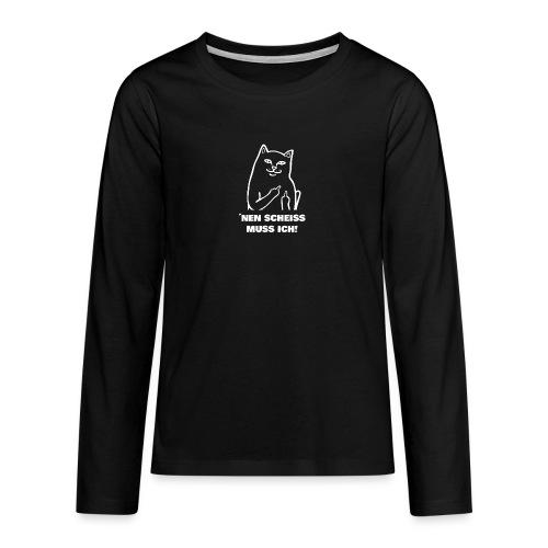 Nen Scheiss muss ich! Katze lustiger Spruch - Teenager Premium Langarmshirt
