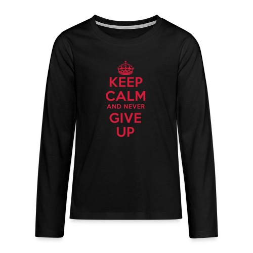 keep calm and never give up - Teenager Premium Langarmshirt