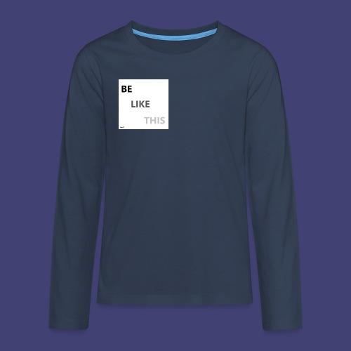 Be Like This - Camiseta de manga larga premium adolescente