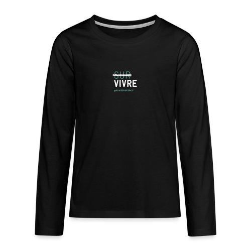 Vivre plutôt que survivre - T-shirt manches longues Premium Ado