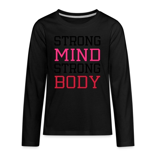 strong mind strong body - Teenager premium T-shirt med lange ærmer
