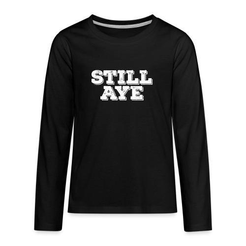 Still Aye - Teenagers' Premium Longsleeve Shirt