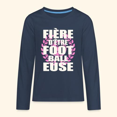 Fière d'être footballeuse - foot féminin - T-shirt manches longues Premium Ado