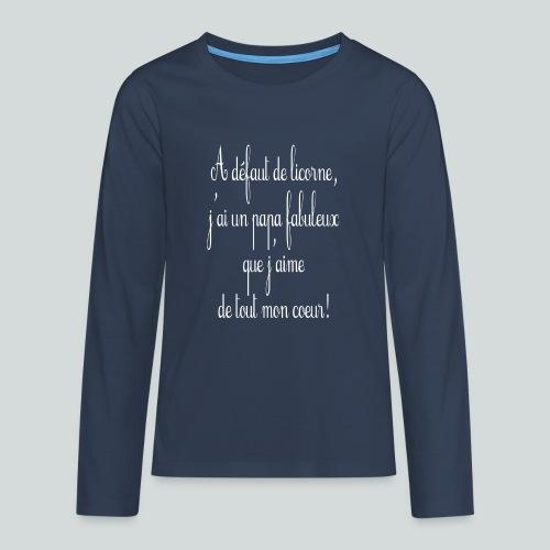 A défaut de licorne, j'ai un papa fabuleux! - T-shirt manches longues Premium Ado