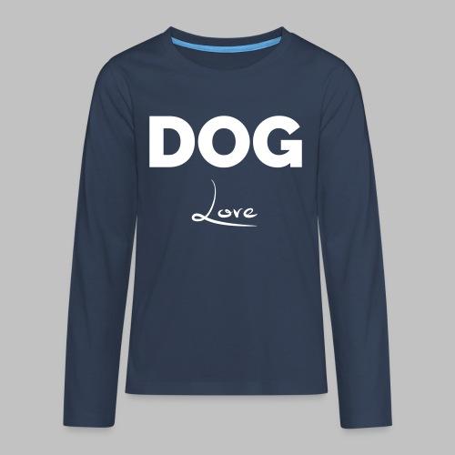 DOG LOVE - Geschenkidee für Hundebesitzer - Teenager Premium Langarmshirt