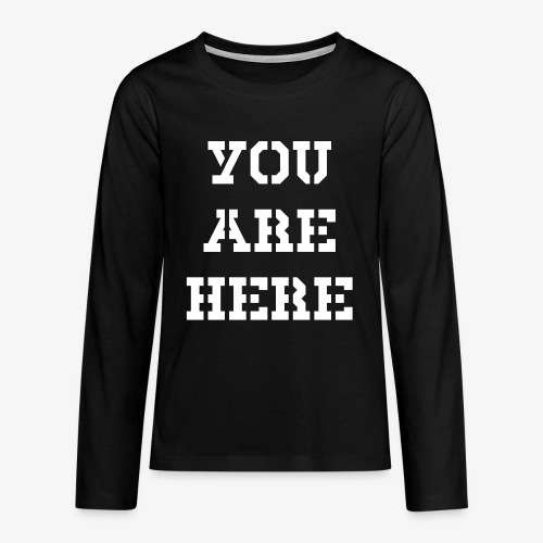 YOU ARE HERE - Teenager Premium Langarmshirt