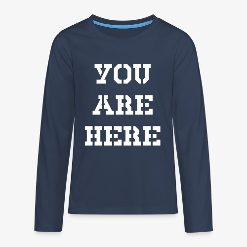 YOU ARE HERE - Teenager Premium Langarmshirt