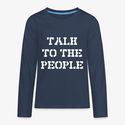 Talk to the people - weiß - Teenager Premium Langarmshirt