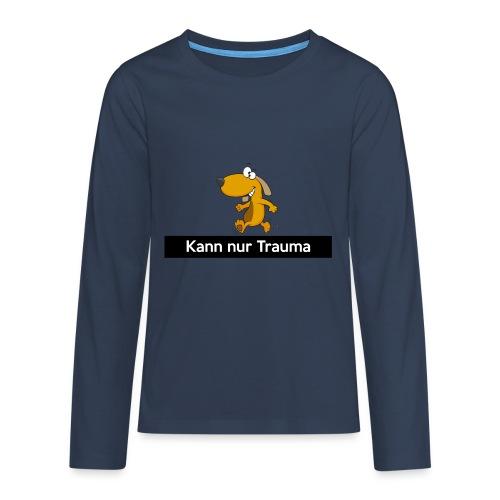 Kann nur Trauma - Teenager Premium Langarmshirt