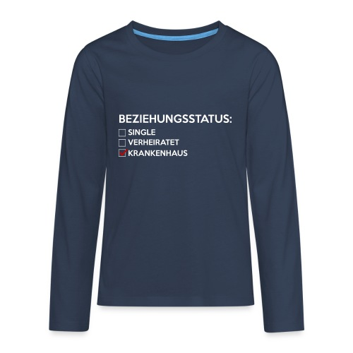 Beziehungsstatus - Krankenhaus - Teenager Premium Langarmshirt