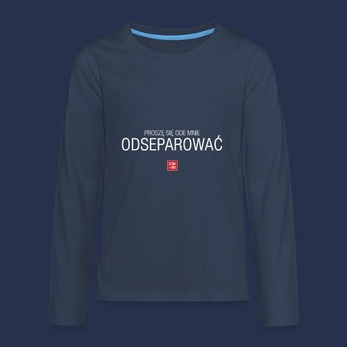 PROSZE SIE ODE MNIE ODSEPAROWAC - napis jasny - Koszulka Premium z długim rękawem dla nastolatków