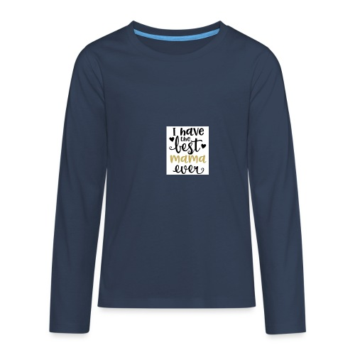LW I Have the Best Mama Ever 81813 1507587334 128 - Teenager Premium shirt met lange mouwen
