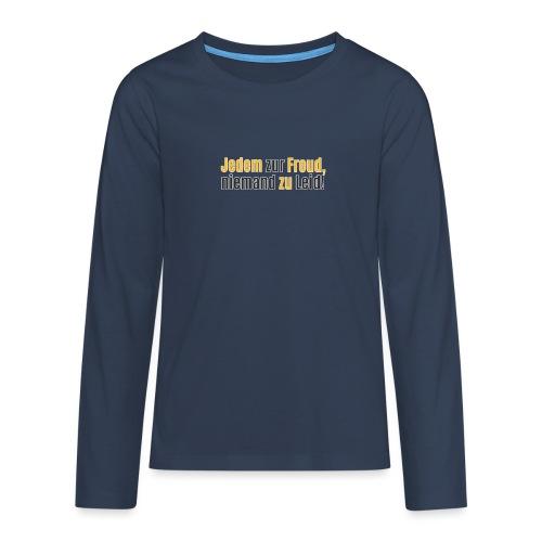 Jedem zur Freud, nimend zu Leid! - Teenager Premium Langarmshirt